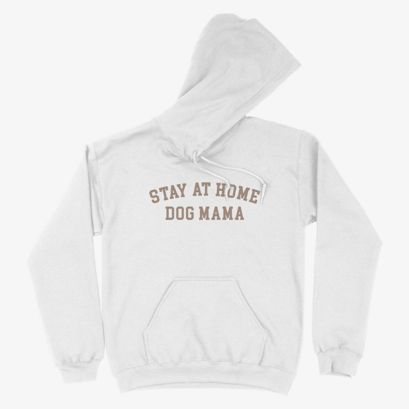 Stay At Home Dog Mama Unisex Hoodie White